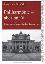 Schröder Ernst-Lutz, Philharmonie - aber mit V: Eine melodramatische Romanze