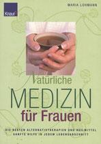 Maria Lohmann, Natürliche Medizin für Frauen - Die besten Alternativtherapien und Heilmittel. Sanfte Hilfe in jedem Lebensabschnitt (M)