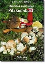 Dähnckes praktisches Pilzkochbuch