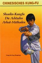 Shaolin-Kungfu. Die Achtzehn Arhat-Methoden