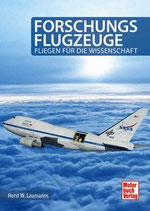 Laumanns Horst W., Forschungsflugzeuge - Fliegen für die Wissenschaft
