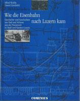 Waldis Alfred / Zumbühl Daniel, Wie die Eisenbahn nach Luzern kam