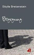Breitenstein Sibylla, Begegnung: Gedichte und Texte