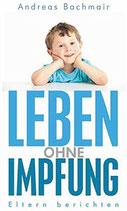 Andreas Bachmair, Leben ohne Impfung