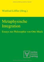 Löffler Winfried, Metaphysische Integration: Essays zur Philosophie von Otto Muck