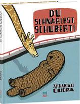 OHora Zachariah, Du schnarchst Schubert
