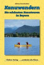 Horst Zaunhuber, Kanuwandern - Die schönsten Kanutouren in Bayern