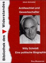 Schneider Ulrich, Antifaschist und Gewerkschafter.Willy Schmidt, eine politische Biographie (antiquarisch)
