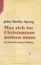 Spong John Shelby, Was sich im Christentum ändern muss - Ein Bischof nimmt Stellung (antiquarisch)