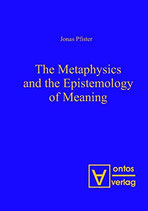 Pfister Jonas, The Metaphysics and the Epistemology of Meaning