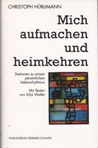 Hürlimann Christoph, Mich aufmachen und heimkehren - Stationen zu einem persönlichen Lebensrhytmus