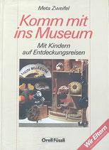 Zweifel Meta, Komm mit ins Museum - Mit Kindern auf Entdeckungsreise