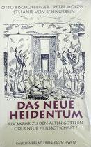 Bischofberger Otto, Das neue Heidentum - Rückkehr zu den alten Göttern oder neue Heilsbotschaften