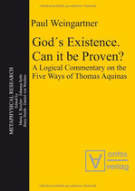 Weingartner Paul, God´s Existence. Can it be Proven?: A Logical Commentary on the Five Ways of Thomas Aquinas
