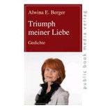 Alwina E. Berger, Triumph meiner Liebe