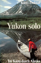 Dohnal Karel, Yukon Solo - Im Kanu durch Alaska