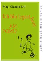 Claudia Ertl, Ich bin Legasthen! Na und?
