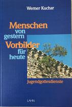 Kuchar Werner, Menschen von gestern - Vorbilder für heute - Jugendgottesdienste (antiquarisch)