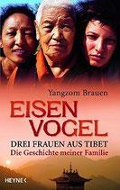 Brauen Yangzom, Eisenvogel - Drei Frauen aus Tibet - Die Geschichte meiner Familie (antiquarisch)