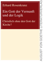 Rosenkranz Erhard, Ein Gott der Vernunft und der Logik - Christlich ohne den Gott der Kirche?