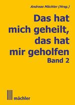 Mächler Andreas (Hrsg.), Das hat mich geheilt - das hat mir geholfen 2