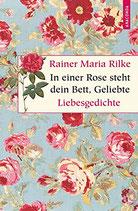 Rilke Rainer Maria, In einer Rose steht dein Bett, Geliebte - Liebesgedichte