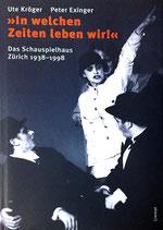 Kröger Ute und Exinger Peter, In welchen Zeiten leben wir? - Das Schauspielhaus Zürich 1938-1998