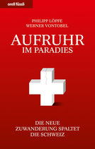 Löpfe Philipp / Vontobel Werner, Aufruhr im Paradies - Die neue Zuwanderung spaltet die Schweiz (antiquarisch)