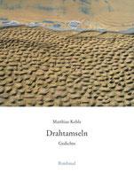 Kehle Matthias, Drahtamseln - Gedichte