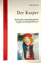 Morton Gaby, Der Kasper: Ästhetische und pädagogische Aspekte des Kasperltheaters (antiquarisch)