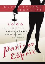 Troller Georg Stefan, Pariser Esprit - 1000 weise & witzige Aussprüche von Coco Chanel bis Villon