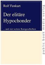 Fenkart Rolf, Der elitäre Hypochonder: und vier weitere Kurzgeschichten