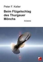 Peter F. Keller, Beim Flügelschlag des Thurgauer Mönchs