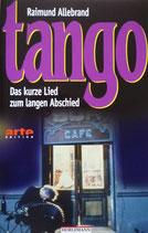 Allebrand Raimund, Tango - Das kurze Lied vom langen Abschied (antiquarisch)