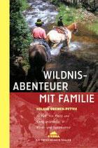 Greiner-Petter Holger, Wildnisabenteuer mit Familie. Zu Fuss, mit Pferd und Kanu unterwegs in Nord- und Südamerika