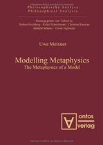 Meixner Uwe, Modelling Metaphysics: The Metaphysics of a Model (Philosophical Analysis, Band 34)