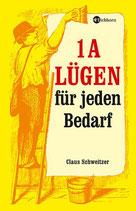 Schweizer Claus, 1A Lügen für jeden Bedarf (antiquarisch)