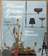 Wundermann Ingeborg, Blumen Blätter Zweige arrangiert in schönen Gefässen (antiquarisch)