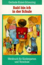 Knisel-Scheuring Gerlinde, Bald bin ich in der Schule - Werkbuch für Kindergarten unf Vorschule