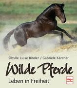 Binder Sibylle Luise und Gabriele Kärcher, Wilde Pferde - Leben in Freiheit