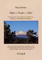 Horber Ruedi, Alpen - Anden - Atlas: Unvergessliche Tage auf grossen und kleinen, berühmten und unbekannten Bergen