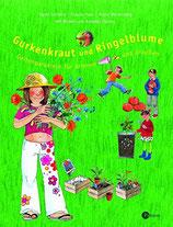 Schiesser Sigrid, Gurkenkraut und Ringelblume - Gartenparadiese für drinnen und draussen