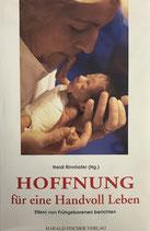 Rinnhofer Heidi, Hoffnung für eine Handvoll Leben. Eltern von Frühgeborenen berichten (antiquarisch)