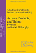 Chrudzimski Arkadiusz, Actions, Products, and Things: Brentano and Polish Philosophy (Phenomenology & Mind) (Englisch)