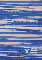 Eldred Michael, The Digital Cast of Being: Metaphysics, Mathematics, Cartesianism, Cybernetics, Capitalism, Communication (Englisch)