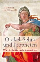 Hackemann Matthias, Orakel, Seher und Propheten - Wie die Antike in die Zukunft sah