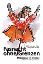 Schweizer-Völker Edith, Fasnacht ohne Grenzen - Maskeraden im Dreiland. Reiseführer zu Fasnachtsbräuchen in der Region Nordwestschweiz - Elsass - Südbaden