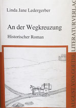 Ledergerber Linda Jane, An der Wegkreuzung: Historischer Roman