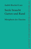 Bischof-Lutz Judith, Seele braucht Garten und Rand - Metaphern des Daseins