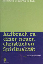 Iten Andreas / Rotzetter Anton, Aufbruch zu einer neuen christlichen Spiritualität (Innerschweiz auf dem Weg ins Heute)